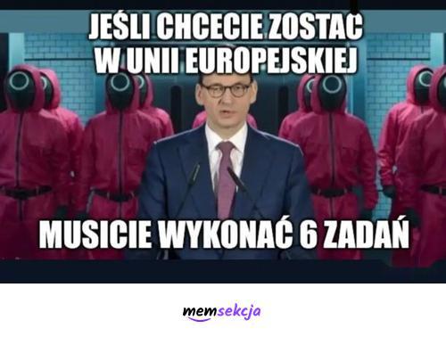 Musicie wykonać 6 zadań aby zostać w UE. Memy polityczne. Squid  Game. Mateusz  Morawiecki. Polexit