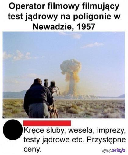 Kręcę śluby i testy jądrowe