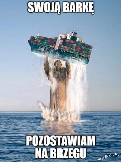 Swoją barkę, pozostawiam nad brzegiem