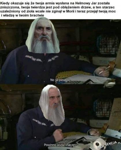 Kiedy jesteś Sarumanem w drugiej części Władcy Pierścieni