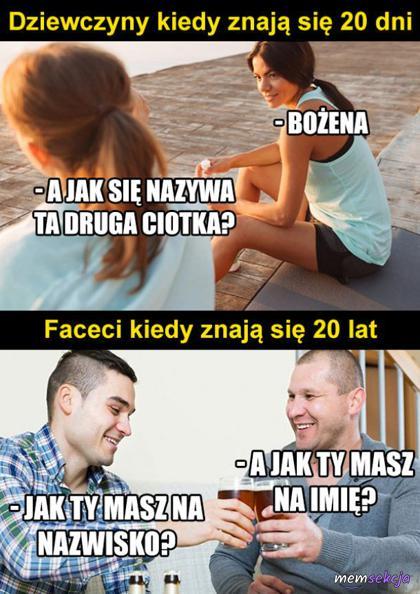 Dziewczyny kiedy znają się 20 dni vs mężczyźni kiedy znają się 20 lat
