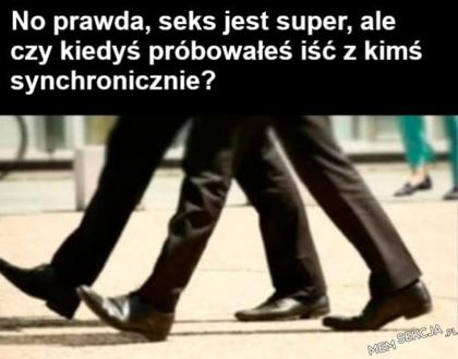 chodzenie synchroniczne!