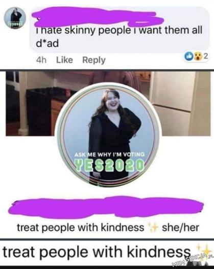 Treat people with kindness. Śmieszne. Fejzbuk. Fejsbuk. Grubas. Hipokryzja