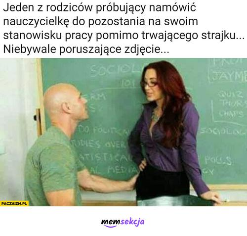 Rodzic próbuje namówić nauczycielkę aby pozostała na stanowisku. Memy. Łyzy  Z  Brazzers. Nauczyciel