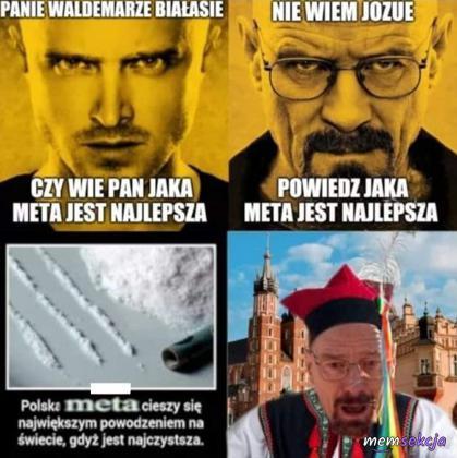 Panie Waldemarze Białasie Polska metą jest najlepsza. Memy. Narkotyki. Breaking  Bad