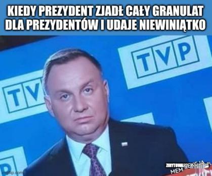 Prezydent zjadł cały granulat dla prezydentów . Memy polityczne. Andrzej  Duda. Granulat