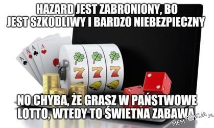 Hazard jest szkodliwy, no chyba że mowa o lotto