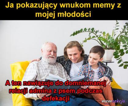 Ja pokazujący wnukom memy z mojej młodości