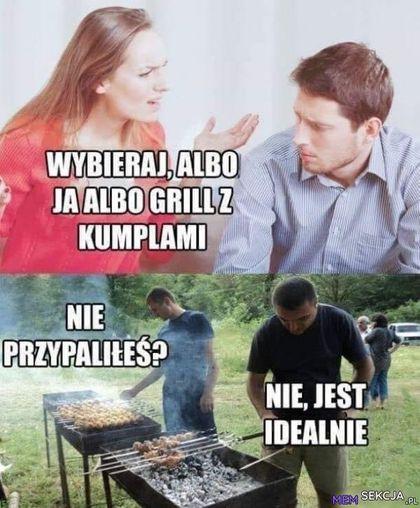 Wybieraj, ja albo grill z kumplami