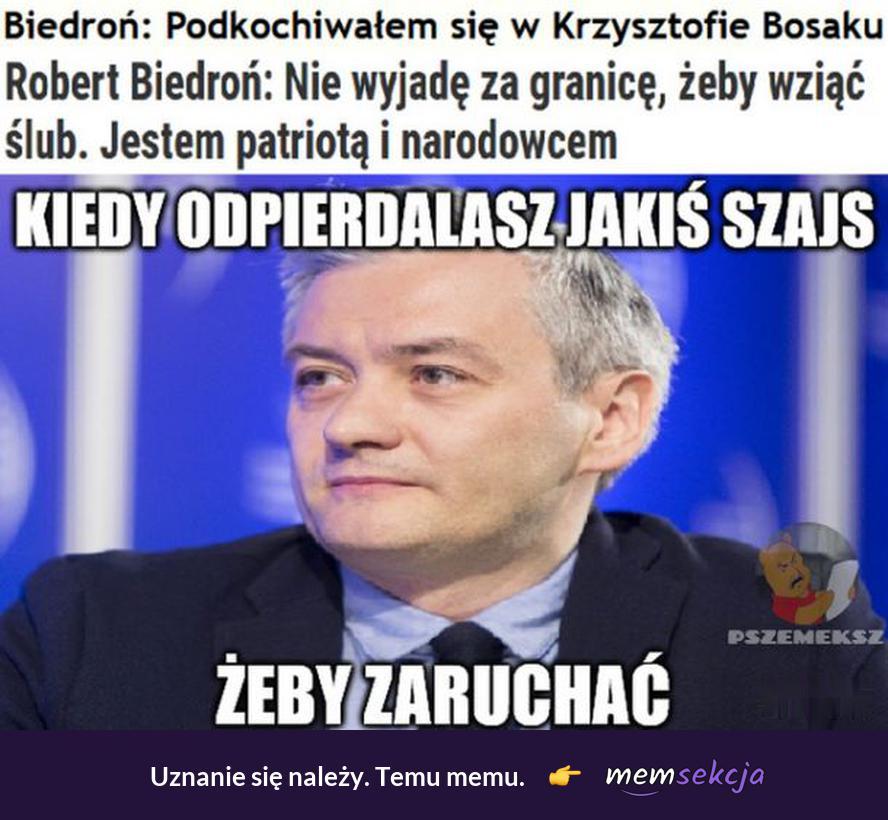 Kiedy odpierdalasz jakiś szajs, żeby zaruchać. Memy polityczne. Robert  Biedroń. Krzysztof  Bosak