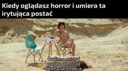 Kiedy oglądasz horror i umiera ta irytująca postać
