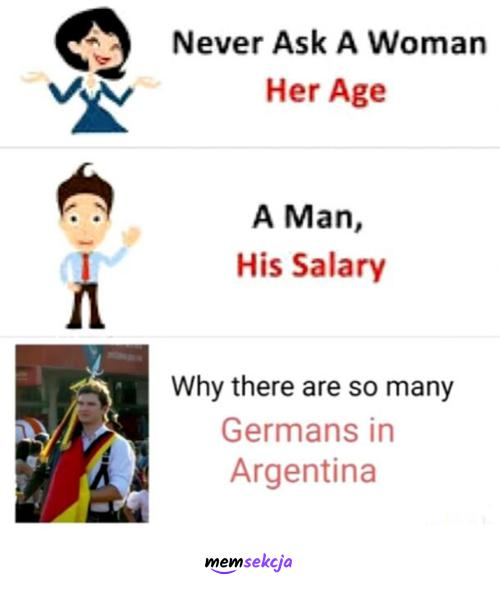 Never ask why there are so many Germans in Argentina. English. Niemcy. Argentyna