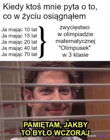 Całe życie mogę chwalić się zwycięstwem w olimpiadzie matematycznej