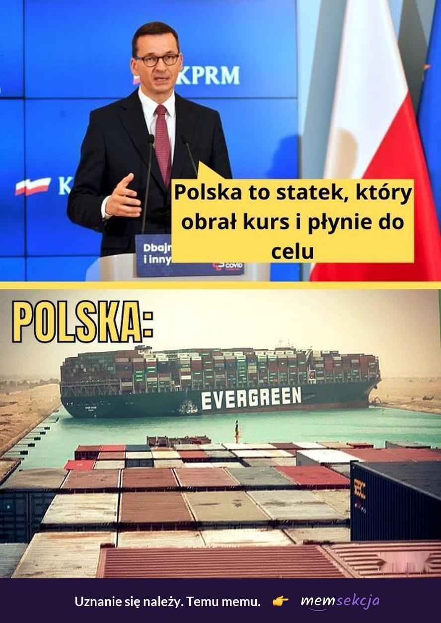 Polska to statek, który obrał kurs i płynie do celu. Memy polityczne. Mateusz  Morawiecki. Evergreen. Kontenerowiec
