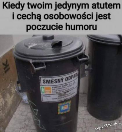 Kiedy twoim jedynym atutem jest poczucie humoru - śmieszny odpad