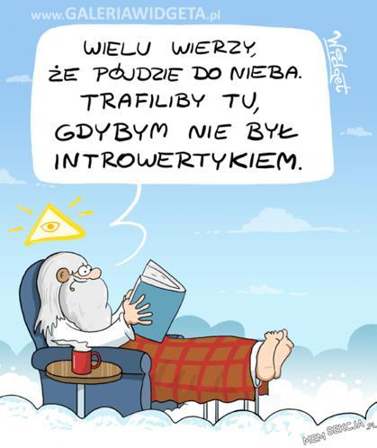 Bóg nie każdego wpuszcza do nieba, bo jest introwertykiem
