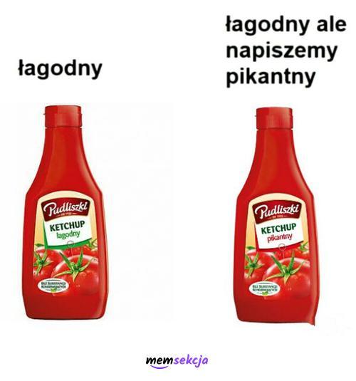 Ketchup łagodny ale napiszemy pikantny. Memy. Ketchup