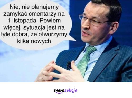 Sytuacja jest tak dobra że otworzymy kilka nowych cmentarzy. Memy polityczne. Mateusz  Morawiecki. Czarny  Humor