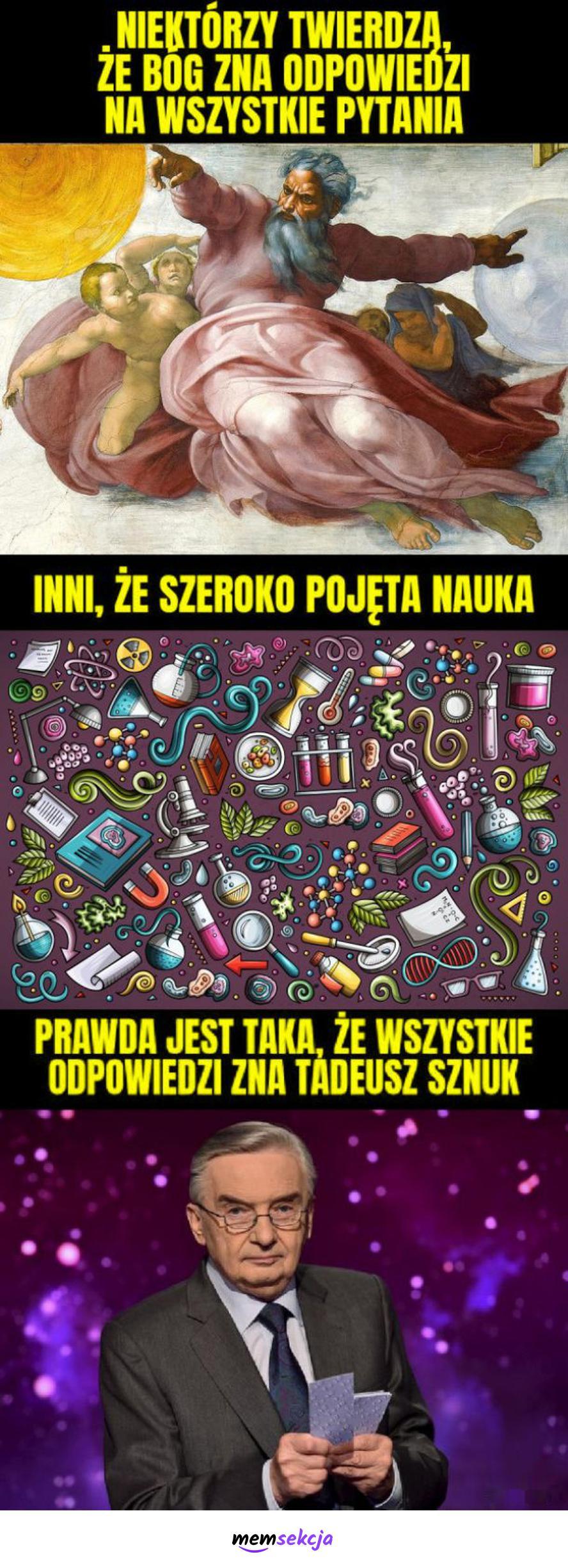 Wszystkie odpowiedzi zna tylko Tadeusz Sznuk. Memy. Bóg. Tadeusz  Sznuk. Jeden  Z  Dziesięciu