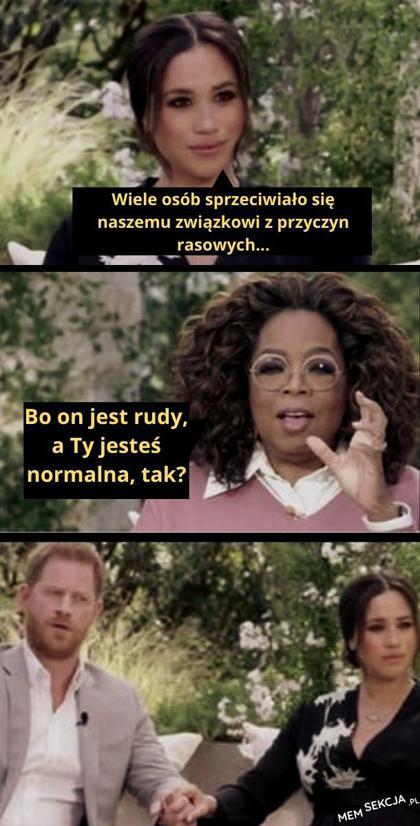 Bo on jest rudy, a ty jesteś normalna?