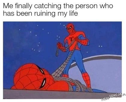 W końcu dopadłem osobę, która rujnowała mi życie