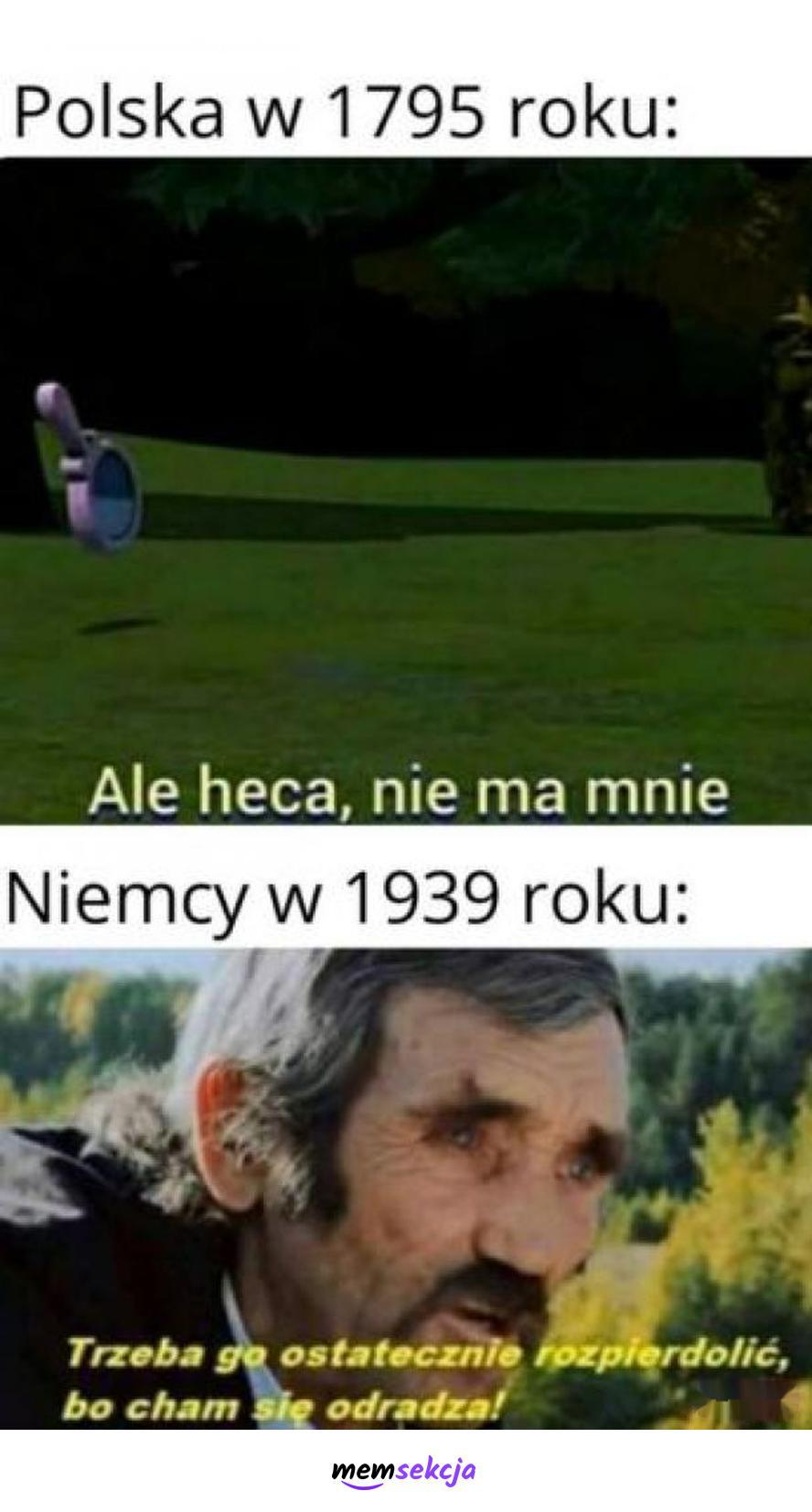 Polska w 1795 roku i Niemcy w 1939 roku. Historyczne. Ale  Heca  Nie  Ma  Mnie. Polska. Niemcy