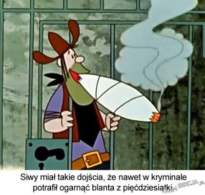 Siwy miał takie dojścia, że nawet w kryminale potrafił ogarnąć blanta