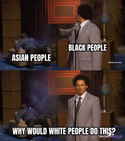 Dlaczego biali to robią?