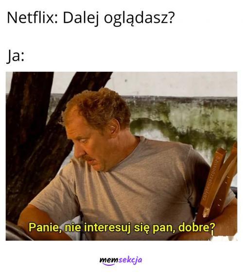 Kiedy Netflix pyta, czy dalej oglądam. Świat Według Kiepiskich. Netflix. Ferdek  Kiepski