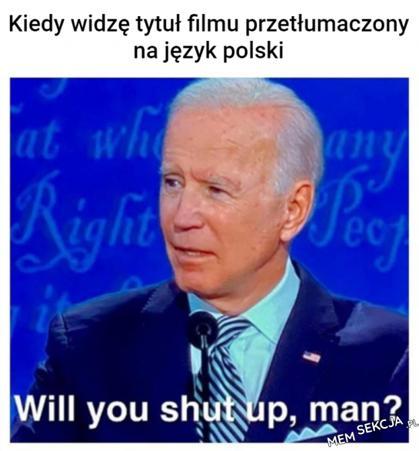 Tytuł filmu przetłumaczony na polski. Memy. Joe  Biden. Will  You  Shut  Up  Man