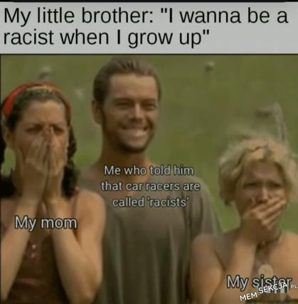 I wanna be a racist when I grow up