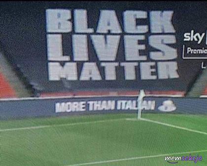 Black lives matter more than Italian