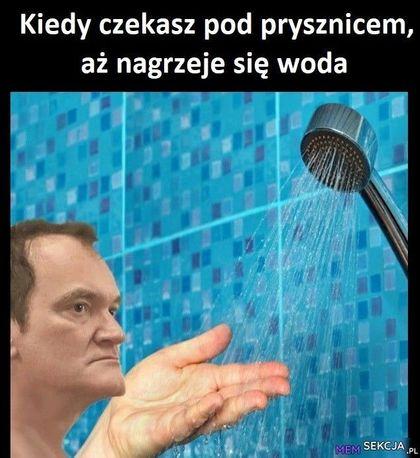 Kiedy czekasz pod prysznicem,